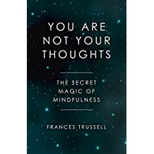 You Are Not Your Thoughts: The Secret Magic of Mindfulness