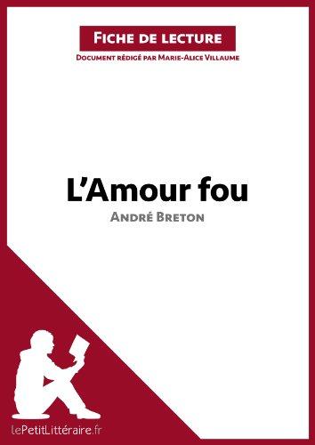 L'Amour fou d'André Breton (Fiche de lecture): Résumé complet et analyse détaillée de l'oeuvre (French Edition)