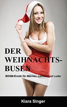 Der Weihnachtsbusen: BDSM-Erotik für Männer, Lesben und Luder von [Singer, Kiara]