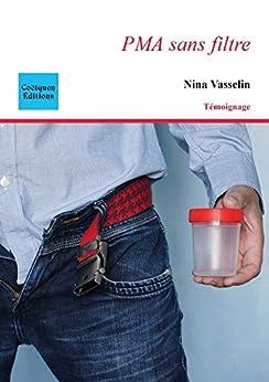 PMA sans filtre (Récit, témoignage) (French Edition) by [Vasselin, Nina]