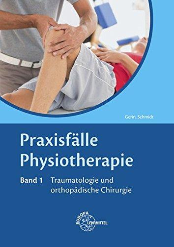 Praxisfälle Physiotherapie: Band 1: Traumatologie und orthopädische Chirurgie