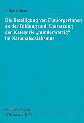 Die Beteiligung von Fürsorgerinnen an der Bildung und Umsetzung der Kategorie 'minderwertig' im Nationalsozialismus (Mabuse-Verlag Wissenschaft)