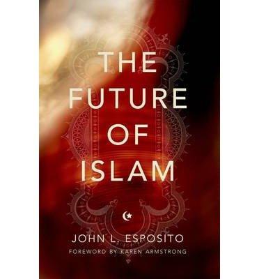 [( The Future of Islam )] [by: John L. Esposito] [Jun-2013]