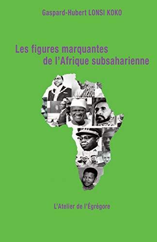 Les figures marquantes de l'Afrique subsaharienne par  Gaspard-Hubert Lonsi Koko