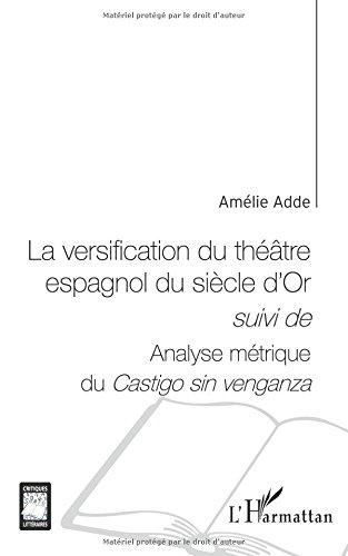 Versification du Theatre Espagnol du Siecle d'Or Suivi de Analyse Metrique du Castigo Sin Venganza