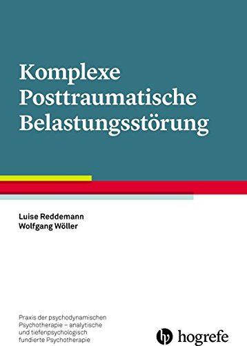Komplexe Posttraumatische Belastungsstörung (Praxis der psychodynamischen Psychotherapie – analytische und tiefenpsychologisch fundierte Psychotherapie)