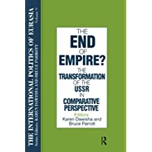 The International Politics of Eurasia: v. 9: The End of Empire? The Transformation of the USSR in Comparative Perspective