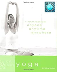 Quick & Easy Yoga: 5-Minute Routines for Anyone, Anytime, Anywhere (Quick and Easy) by Christina Brown (2008-03-15)