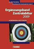 Kursthemen Erziehungswissenschaft - Ergänzungsbände Nordrhein-Westfalen: Zentralabitur 2009: Ergänzungsband