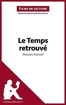 Le Temps retrouvé de Marcel Proust (Fiche de lecture): Résumé complet et analyse détaillée de l'oeuvre par [Cogan, Gaëlle]