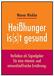 Heißhunger is(s)t gesund. Vorlieben als Signalgeber für eine vitamin- und mineralstoffreiche Ernährung.