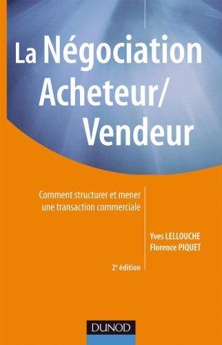 La ngociation acheteur/vendeur - 2e edition: Comment structurer et mener une transaction commerciale by Yves Lellouche (2010-03-24)