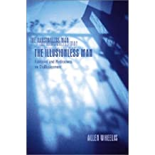The Illusionless Man: Fantasies and Meditation on Disillusionment by Allen Wheelis (2000-11-01)