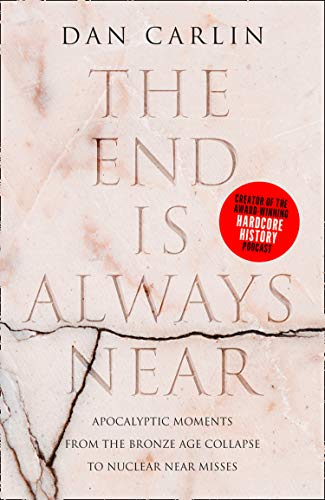 The End is Always Near: Apocalyptic Moments from the Bronze Age Collapse to Nuclear Near Misses (English Edition)