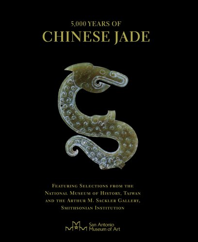 5,000 Years of Chinese Jade: Featuring Selections from The National Museum of History, Taiwan, and the Arthur M. Sackler Gallery, Smithsonian Institution