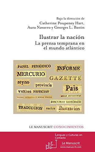 Ilustrar la nación. La prensa temprana en el mundo atlántico (MT.LANG.C.CONTA) por Navarro Aura, Bastin Georges L. Hart Catherine Poupeney
