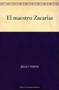 El maestro Zacarías par Julio Verne