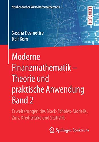 Moderne Finanzmathematik – Theorie und praktische Anwendung Band 2: Erweiterungen des Black-Scholes-Modells, Zins, Kreditrisiko und Statistik (Studienbücher Wirtschaftsmathematik)