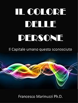 Il Colore delle Persone: Il capitale umano questo sconosciuto di [Marinuzzi, Francesco]