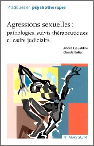 Agressions sexuelles : Pathologies, suivis thérapeutiques et cadre judiciaire de André Ciavaldini,Claude Balier ( septembre 2000 )