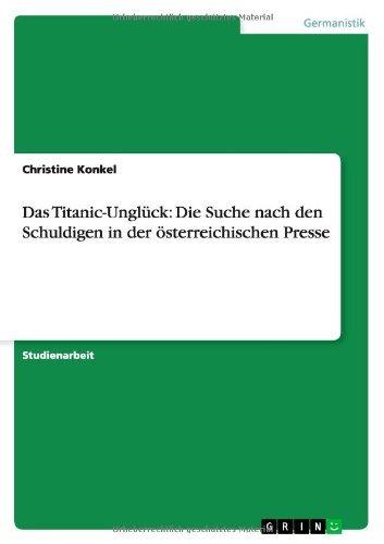 Das Titanic-Ungluck: Die Suche Nach Den Schuldigen in Der Osterreichischen Presse by Christine Konkel (2013-09-04)