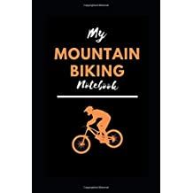 My Mountain Biking Notebook: 6x9 notebook for Mountain Bikers to Record Every Extreme Adventure