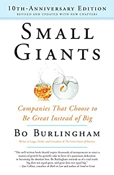 Small Giants: Companies That Choose to Be Great Instead of Big, 10th-Anniversary Edition par [Burlingham, Bo]