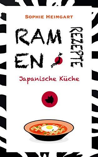 RAMEN REZEPTE: Japanische Küche: Das Kochbuch für japanische Ramen-Gerichte