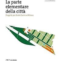 La parte elementare della cità. Progetti per scalo Farini a Milano