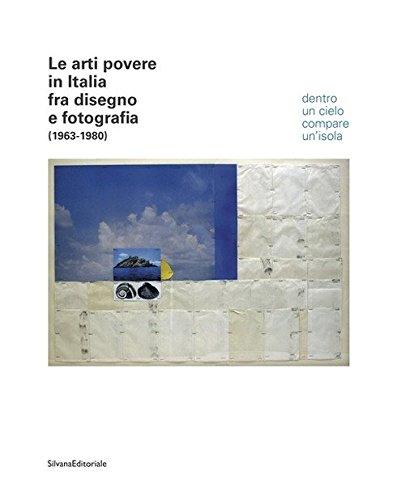 Le arti povere in Italia fra disegno e fotografia (1963-1980). Dentro un cielo compare un'isola. Catalogo della mostra (Jesi, 20 luglio-4 novembre 2018). Ediz. italiana e inglese
