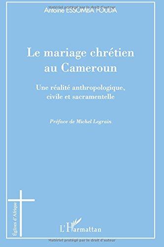 Le mariage chrétien au Cameroun : Une réalité anthropologique, civile et sacramentelle par Antoine Essomba Fouda