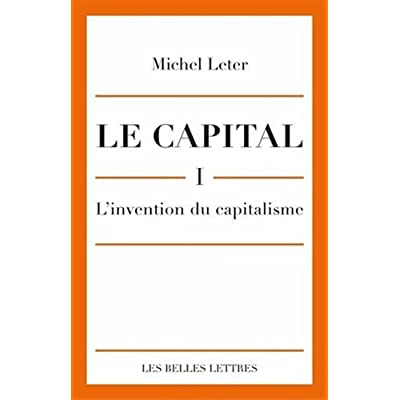 Le Capital. I-L'invention du capitalisme
