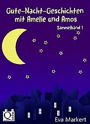 Gute-Nacht-Geschichten mit Amelie und Amos: Geschichten für die Kleinsten (Vorlesegeschichten mit Amelie und Amos, Sammelband 1)