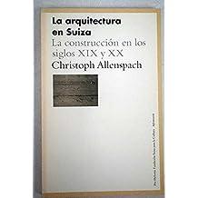 La arquitectura en Suiza. La construcción en los siglos XIX y XX
