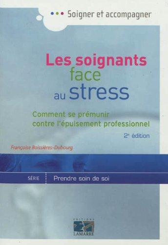 Les soignants face au stress: Comment se prémunir contre l'épuisement professionnel  2eme édition par Françoise Boissières-Dubourg