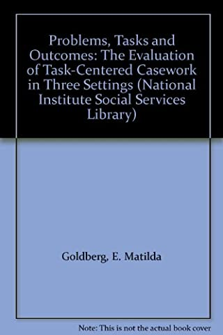 Problems, Tasks and Outcomes: The Evaluation of Task-Centered Casework in Three Settings