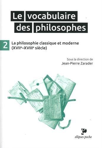 Le Vocabulaire des Philosophes 2 la Philosophie Classique et Moderne (XVIIe-XVIIIe Siècle)