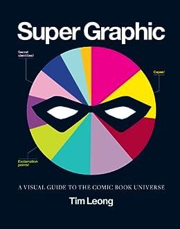 Super Graphic: A Visual Guide to the Comic Book Universe ...