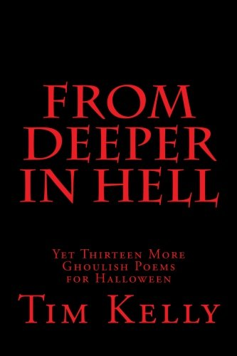 From Deeper in Hell: Yet Thirteen More Ghoulish Poems for Halloween (Grimm Poetry series, Band 3) (Satan Church Of Halloween)