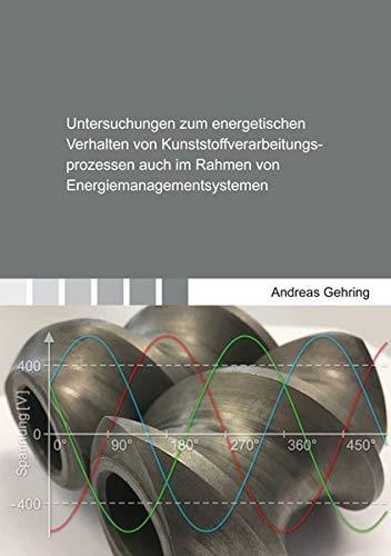 Untersuchungen zum energetischen Verhalten von Kunststoffverarbeitungsprozessen auch im Rahmen von Energiemanagementsystemen (Berichte aus der Kunststofftechnik)