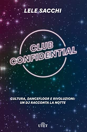 Club confidential. Cultura, dancefloor e rivoluzioni: un dj racconta la notte. Con ebook
