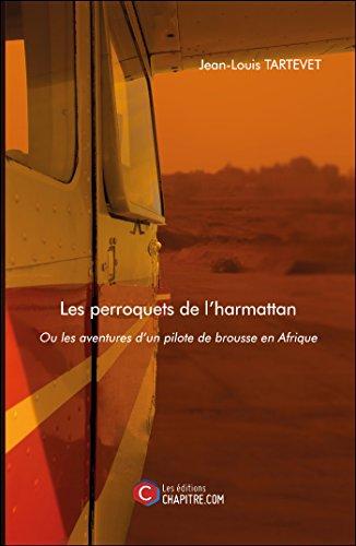 Les Perroquets de l'Harmattan - Ou les Aventures d un Pilote de Brousse en Afrique