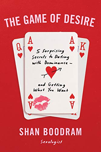 The Game of Desire: 5 Surprising Secrets to Dating with Dominance--and Getting What You Want (English Edition)