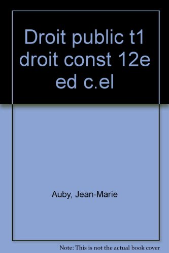 Droit public, 12e édition. Droit constitutionnel, libertés publiques, droit administratif