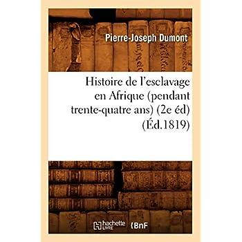 Histoire de l'esclavage en Afrique (pendant trente-quatre ans) (2e éd) (Éd.1819)