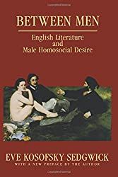 Between Men: English Literature and Male Homosocial Desire (Gender and Culture (Paperback))