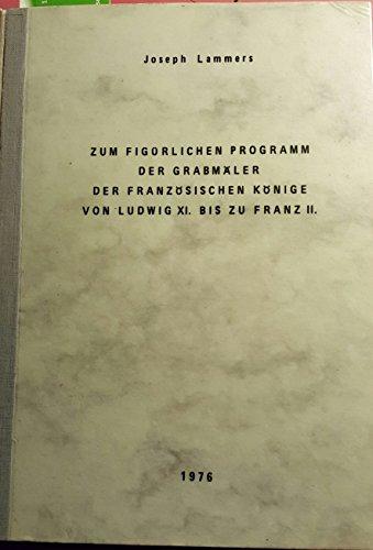 Zum figürlichen Programm der Grabmäler der französischen Könige von Ludwig XI. bis zu Franz II. - Dissertation Philosophische Fakultät Westfälische Wilhelms Universität Münster