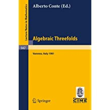 Algebraic Threefolds: Proceedings of the 2nd 1981 Session of the Centro Internazionale Matematico Estivo (C.I.M.E.), Held at Varenna, Italy, June 15-23, 1981 (Lecture Notes in Mathematics)