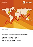 Smart Factory and Industry 4.0. The Current State of Application Technologies: Developing a Technology Roadmap