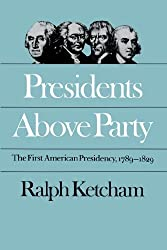 Presidents Above Party: The First American Presidency, 1789-1829 (Published for the Omohundro Institute of Early American History and Culture, Williamsburg, Virginia) by Ralph Ketcham (1987-03-01)